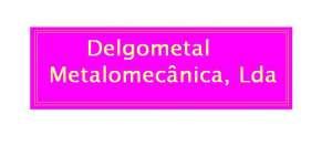 Delgometal - Metalomecânica, Lda